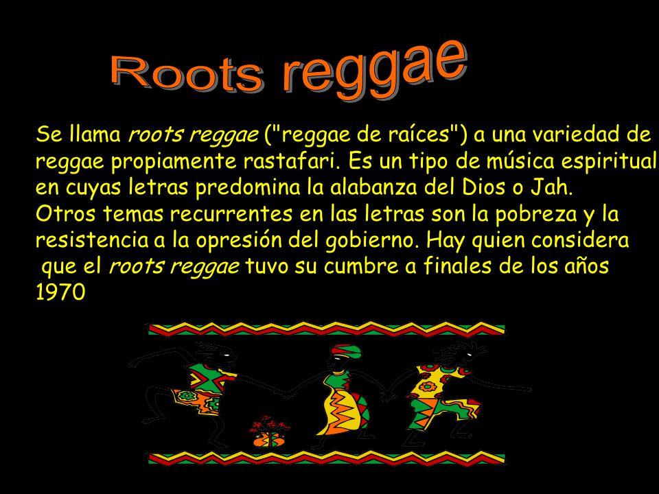 Roots reggae Se llama roots reggae ( reggae de raíces ) a una variedad de. reggae propiamente rastafari. Es un tipo de música espiritual,
