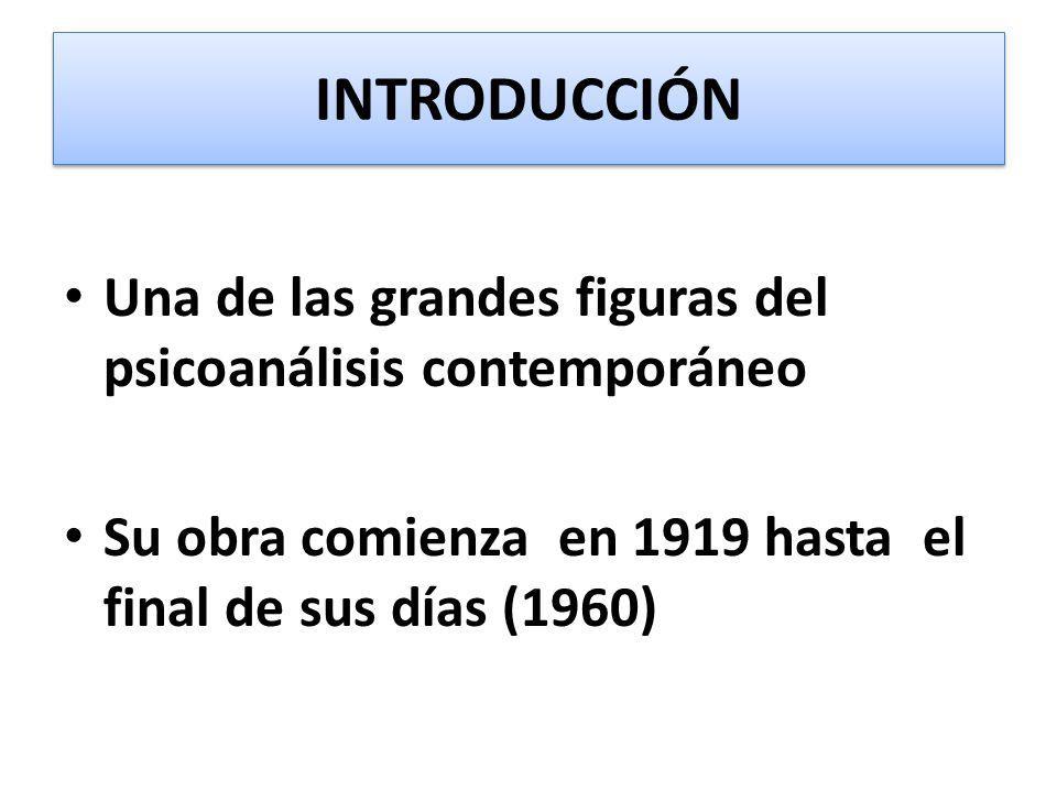 INTRODUCCIÓN Una de las grandes figuras del psicoanálisis contemporáneo.