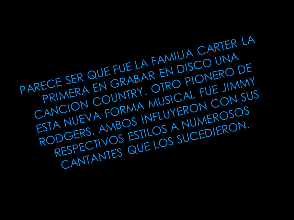 PARECE SER QUE FUE LA FAMILIA CARTER LA PRIMERA EN GRABAR EN DISCO UNA CANCION COUNTRY.