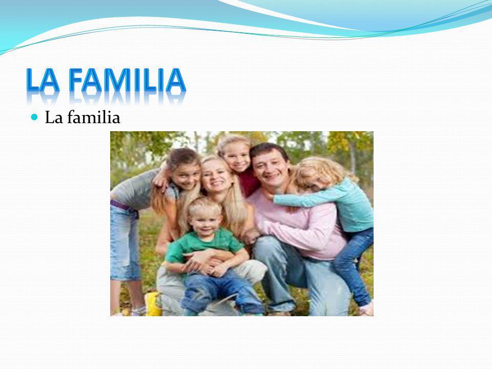 LA FAMILIA La familia