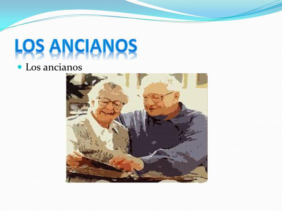 LOS ANCIANOS Los ancianos