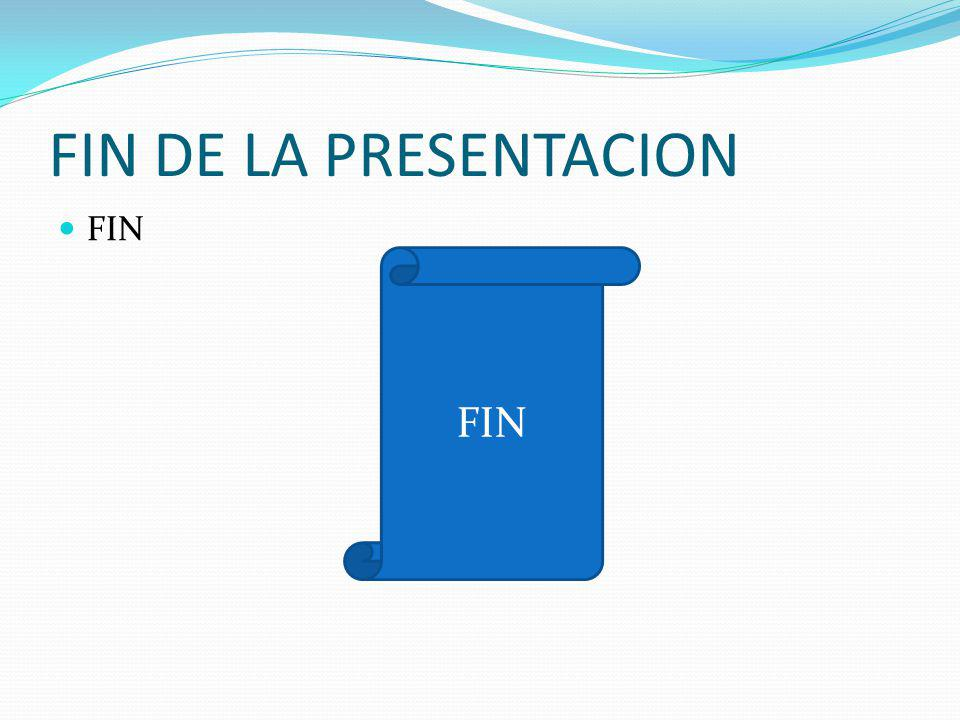 FIN DE LA PRESENTACION FIN FIN