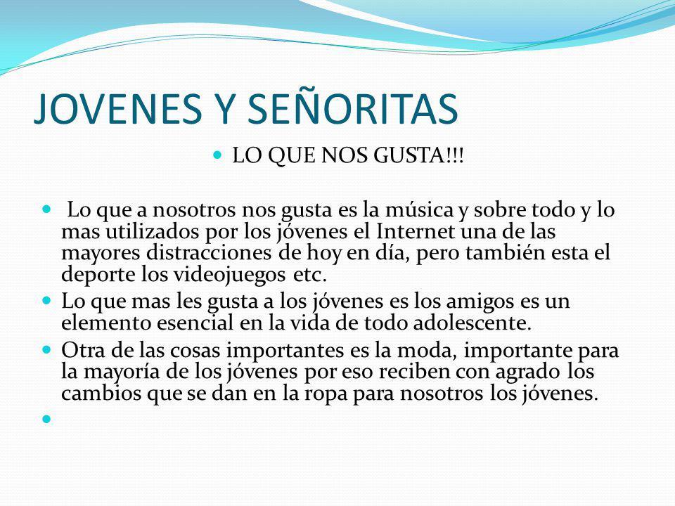 JOVENES Y SEÑORITAS LO QUE NOS GUSTA!!!