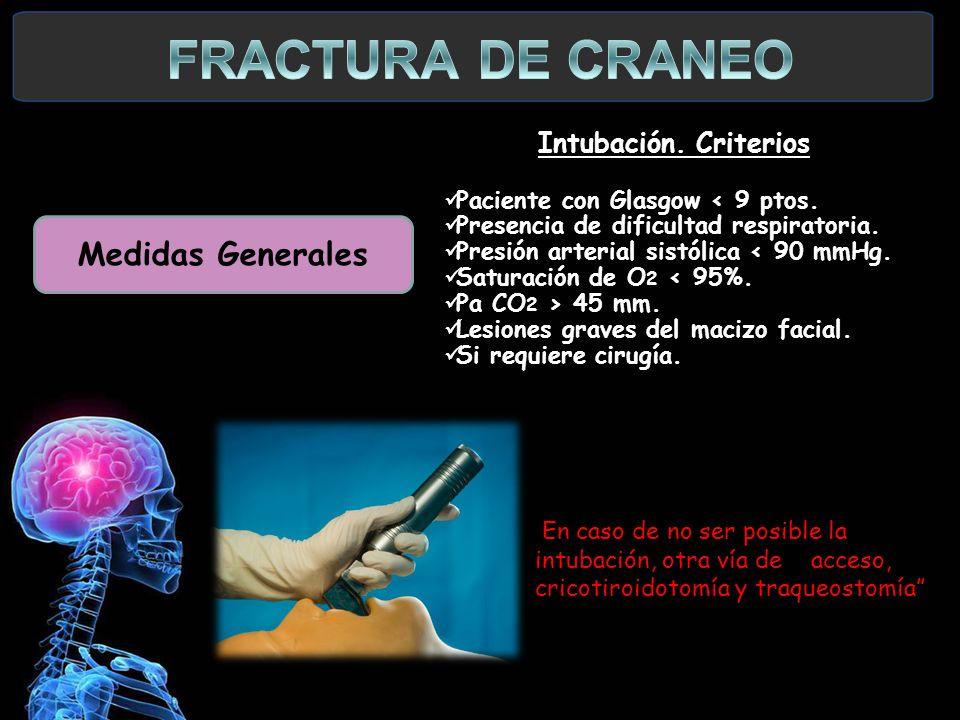 FRACTURA DE CRANEO Medidas Generales Intubación. Criterios