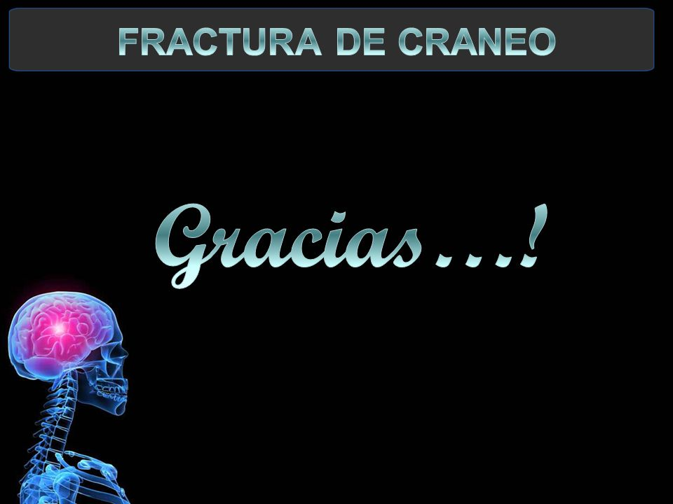 FRACTURA DE CRANEO Gracias…!