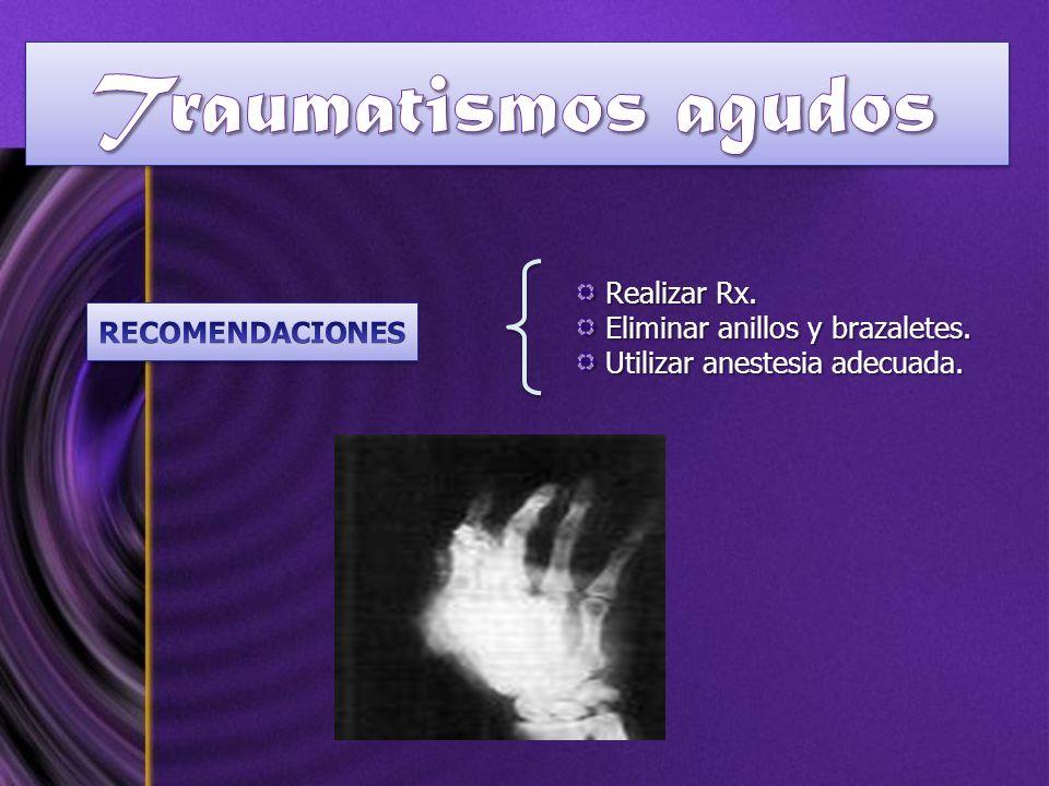 Traumatismos agudos Realizar Rx. Eliminar anillos y brazaletes.