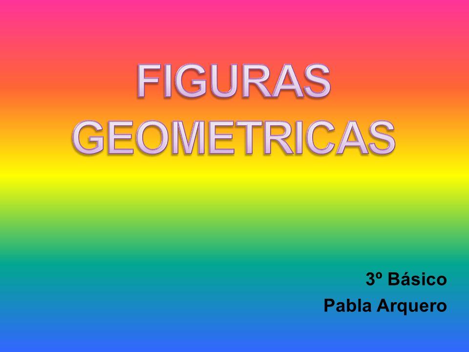 FIGURAS GEOMETRICAS 3º Básico Pabla Arquero