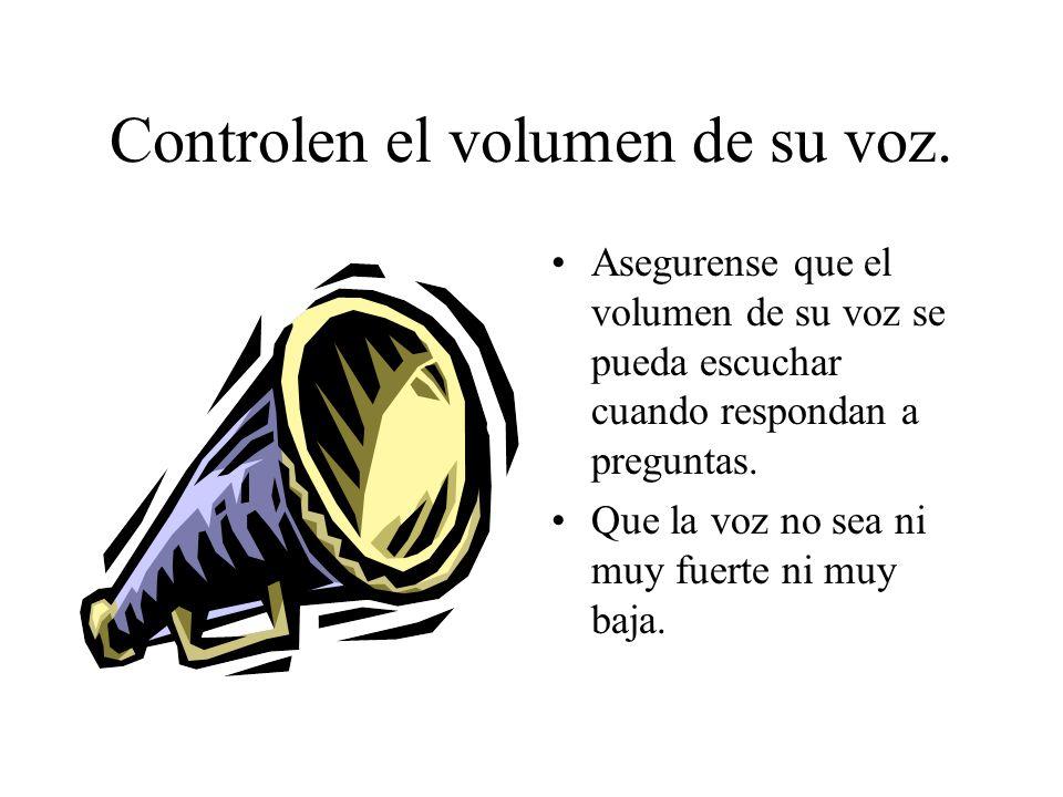 Controlen el volumen de su voz.