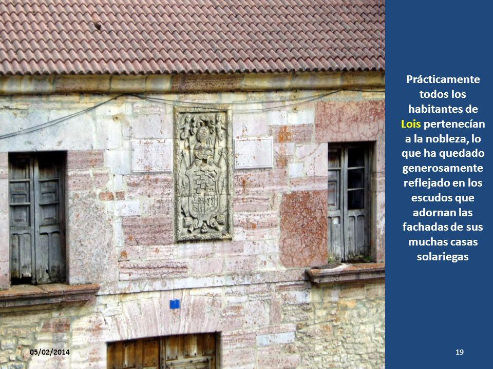 Prácticamente todos los habitantes de Lois pertenecían a la nobleza, lo que ha quedado generosamente reflejado en los escudos que adornan las fachadas de sus muchas casas solariegas