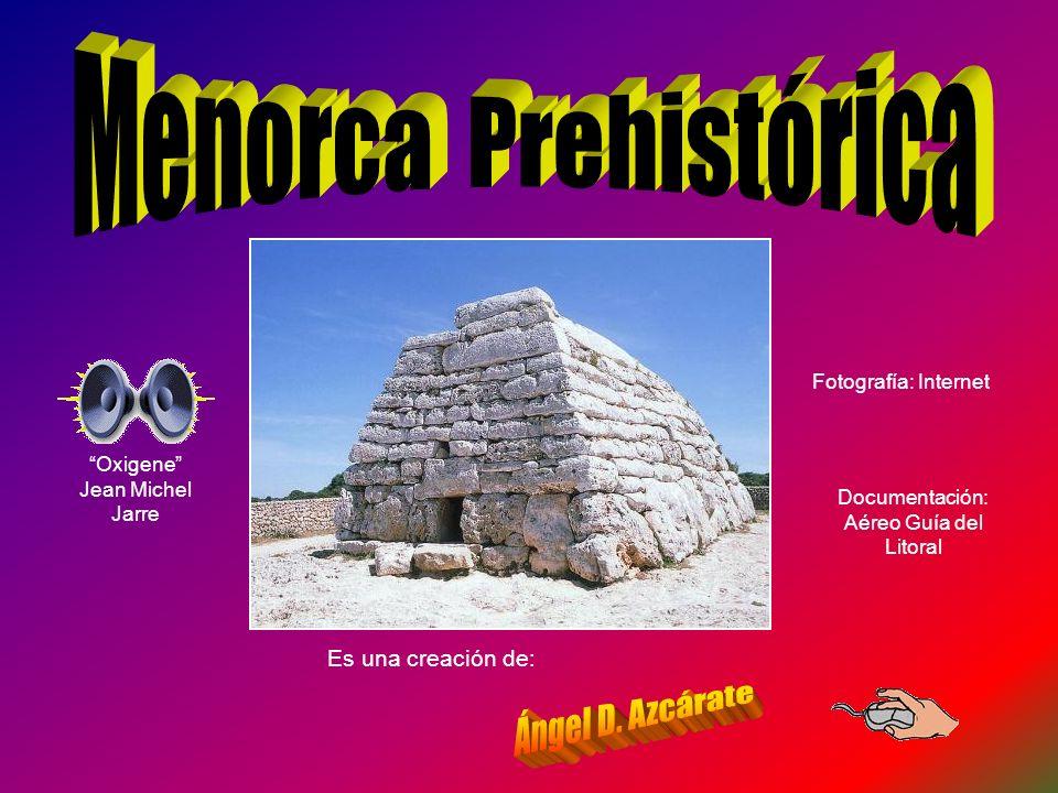 Menorca Prehistórica Ángel D. Azcárate Es una creación de: