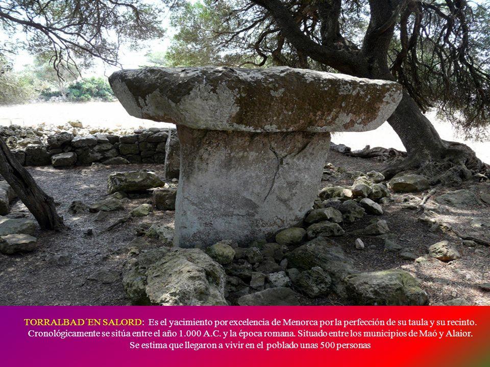 TORRALBA D´EN SALORD: Es el yacimiento por excelencia de Menorca por la perfección de su taula y su recinto.