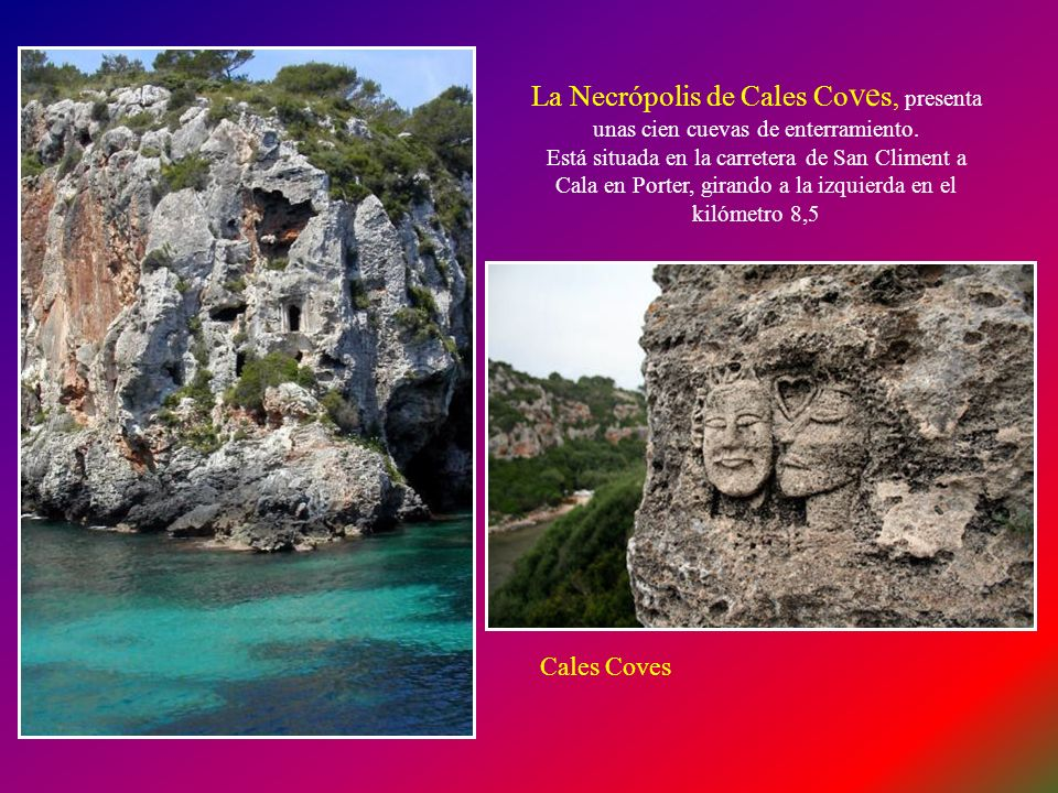 La Necrópolis de Cales Coves, presenta unas cien cuevas de enterramiento.
