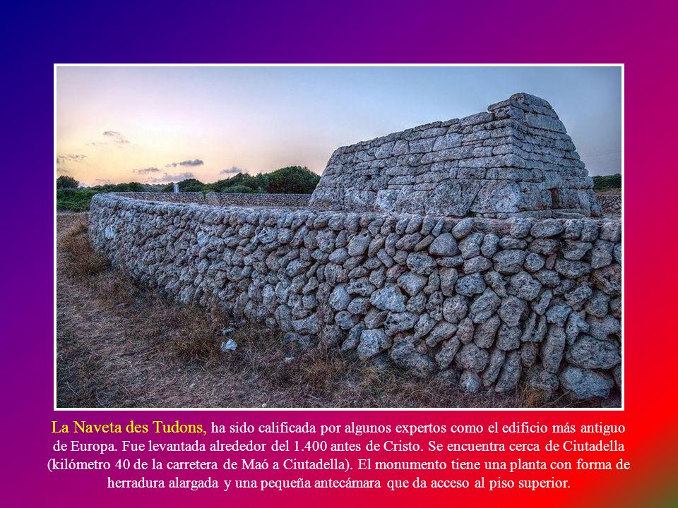 La Naveta des Tudons, ha sido calificada por algunos expertos como el edificio más antiguo de Europa.