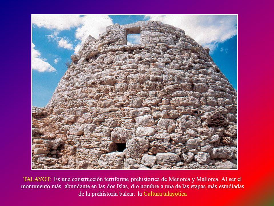 TALAYOT: Es una construcción terriforme prehistórica de Menorca y Mallorca.