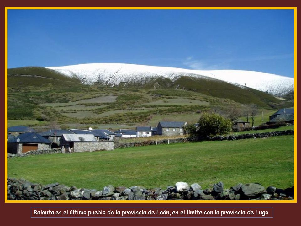 Balouta es el último pueblo de la provincia de León, en el limite con la provincia de Lugo