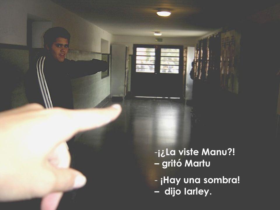 ¡¿La viste Manu ! – gritó Martu
