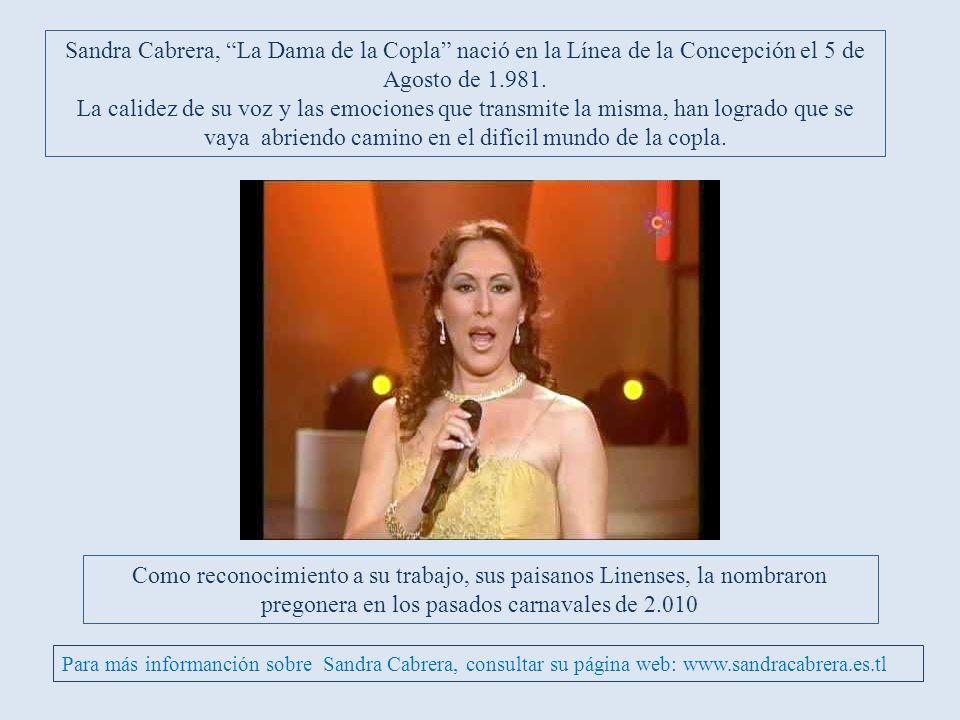 Sandra Cabrera, La Dama de la Copla nació en la Línea de la Concepción el 5 de Agosto de 1.981.