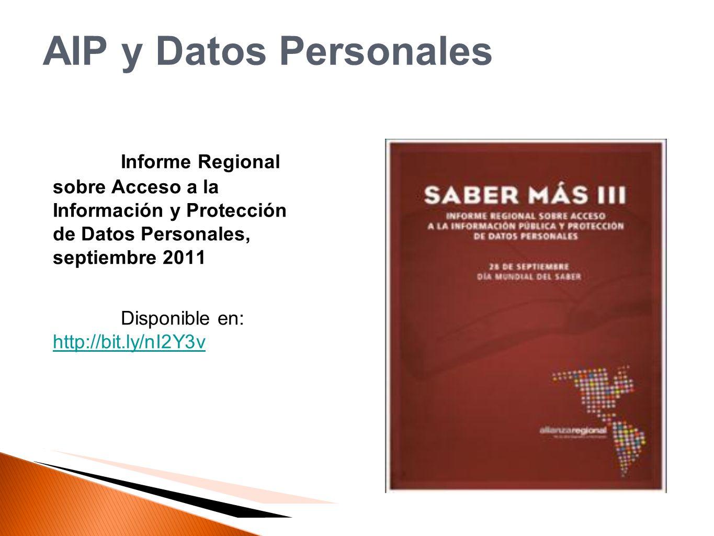 AIP y Datos Personales Informe Regional sobre Acceso a la Información y Protección de Datos Personales, septiembre 2011.
