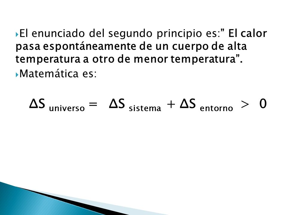 El enunciado del segundo principio es: El calor pasa espontáneamente de un cuerpo de alta temperatura a otro de menor temperatura .