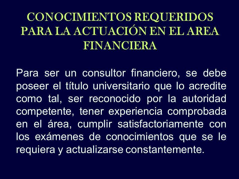 CONOCIMIENTOS REQUERIDOS PARA LA ACTUACIÓN EN EL AREA FINANCIERA