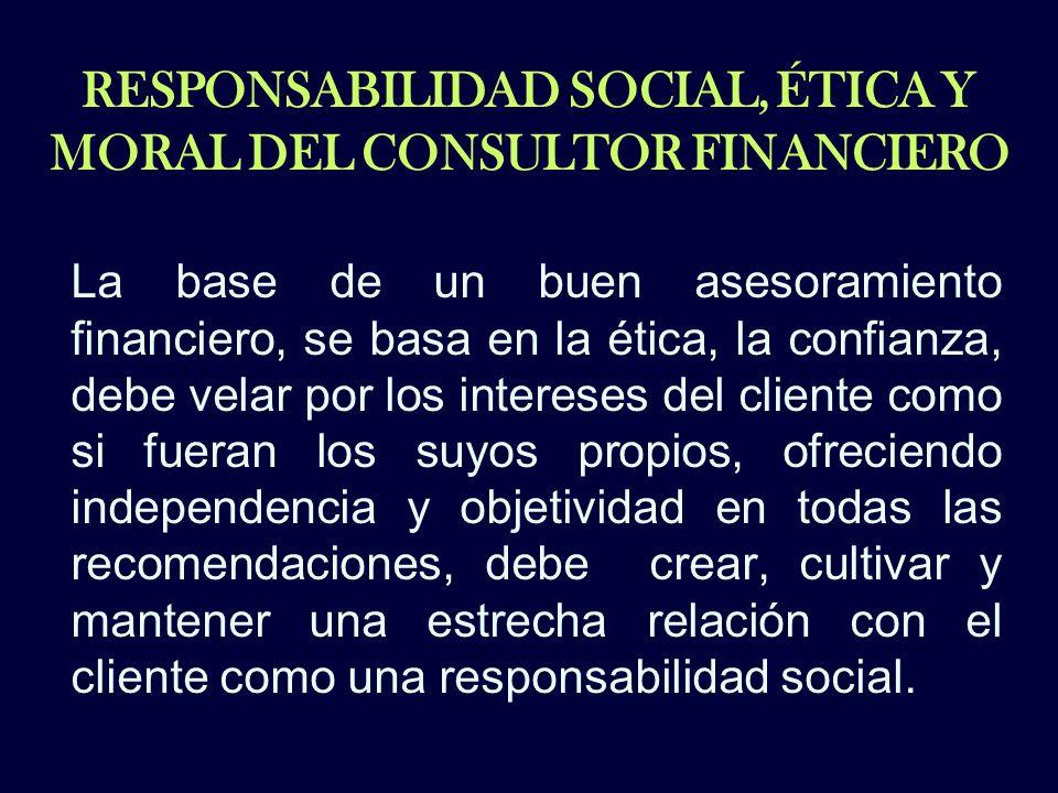 RESPONSABILIDAD SOCIAL, ÉTICA Y MORAL DEL CONSULTOR FINANCIERO