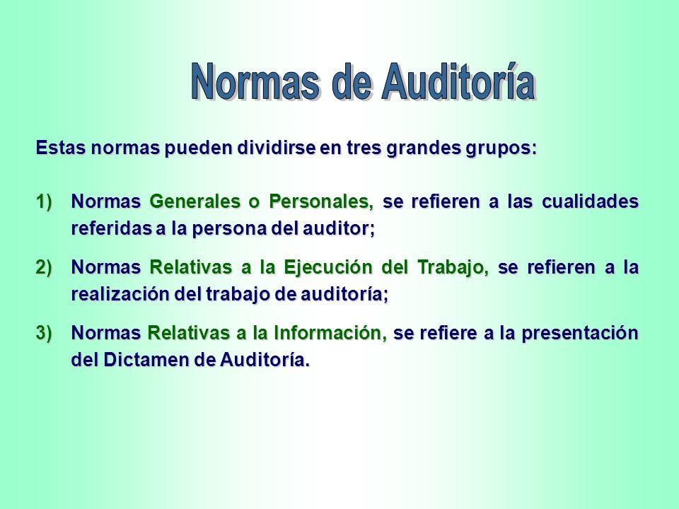Normas de Auditoría Estas normas pueden dividirse en tres grandes grupos: