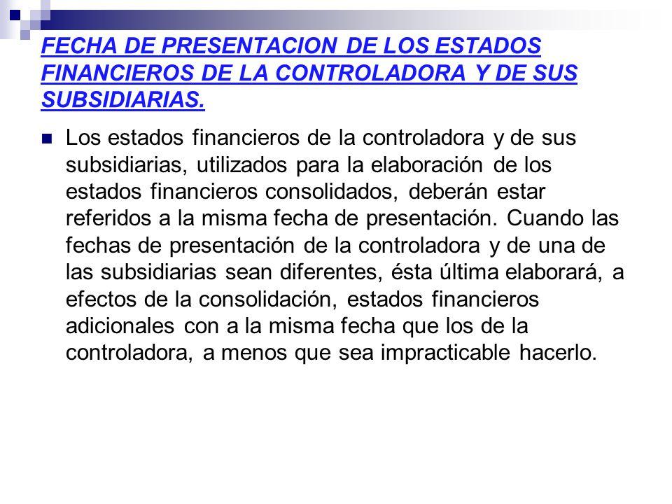 FECHA DE PRESENTACION DE LOS ESTADOS FINANCIEROS DE LA CONTROLADORA Y DE SUS SUBSIDIARIAS.