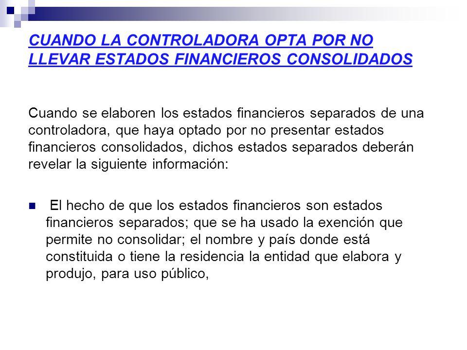 CUANDO LA CONTROLADORA OPTA POR NO LLEVAR ESTADOS FINANCIEROS CONSOLIDADOS