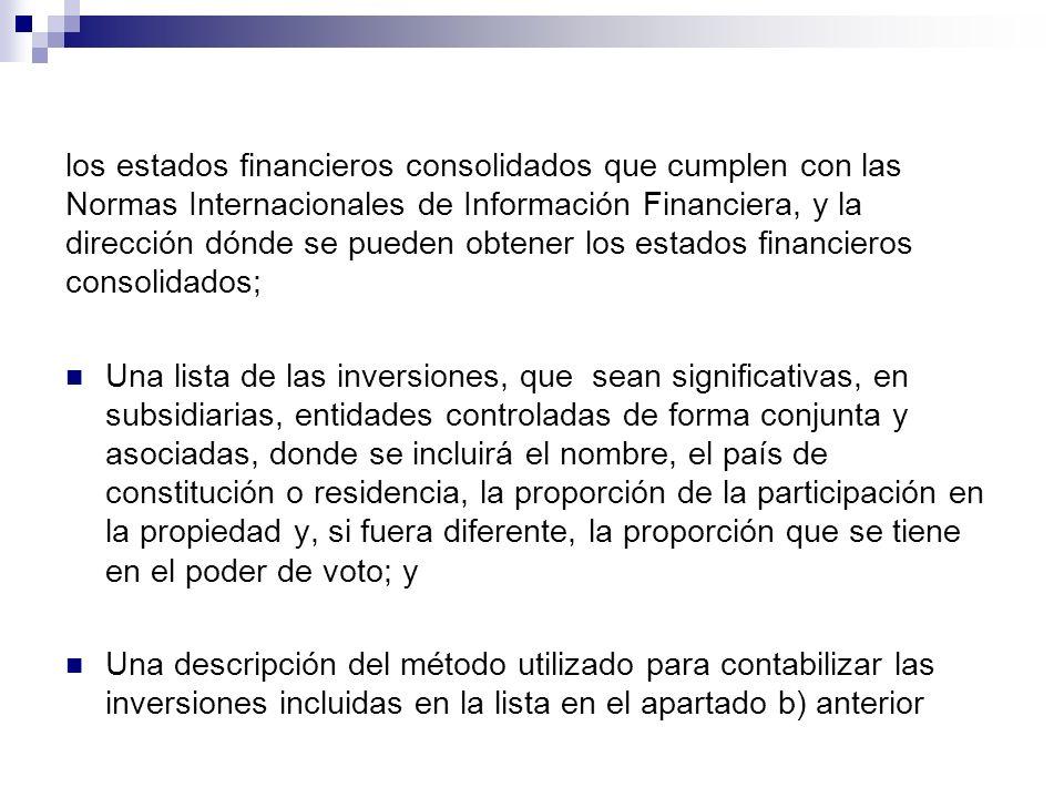 los estados financieros consolidados que cumplen con las Normas Internacionales de Información Financiera, y la dirección dónde se pueden obtener los estados financieros consolidados;