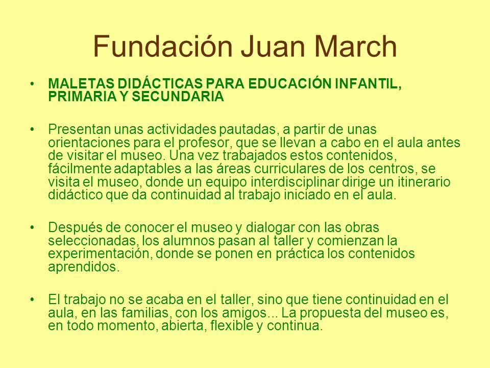 Fundación Juan March MALETAS DIDÁCTICAS PARA EDUCACIÓN INFANTIL, PRIMARIA Y SECUNDARIA.