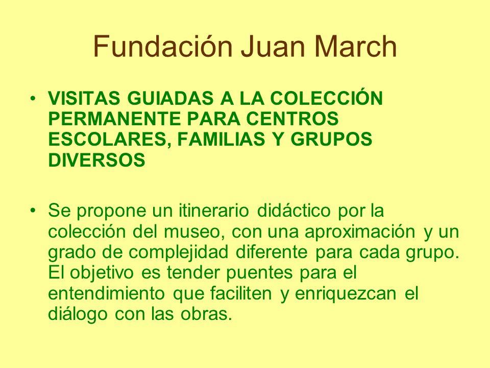 Fundación Juan March VISITAS GUIADAS A LA COLECCIÓN PERMANENTE PARA CENTROS ESCOLARES, FAMILIAS Y GRUPOS DIVERSOS.