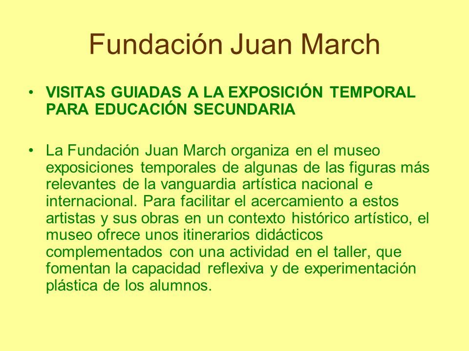 Fundación Juan MarchVISITAS GUIADAS A LA EXPOSICIÓN TEMPORAL PARA EDUCACIÓN SECUNDARIA.