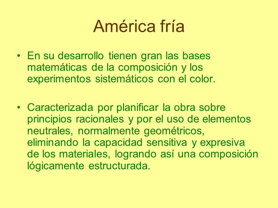 América fría En su desarrollo tienen gran las bases matemáticas de la composición y los experimentos sistemáticos con el color.