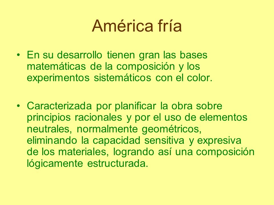 América fríaEn su desarrollo tienen gran las bases matemáticas de la composición y los experimentos sistemáticos con el color.