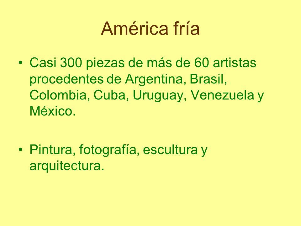 América fríaCasi 300 piezas de más de 60 artistas procedentes de Argentina, Brasil, Colombia, Cuba, Uruguay, Venezuela y México.