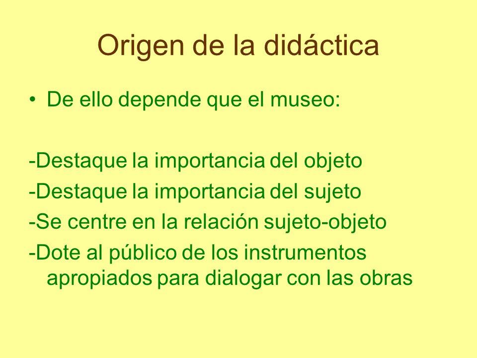 Origen de la didáctica De ello depende que el museo: