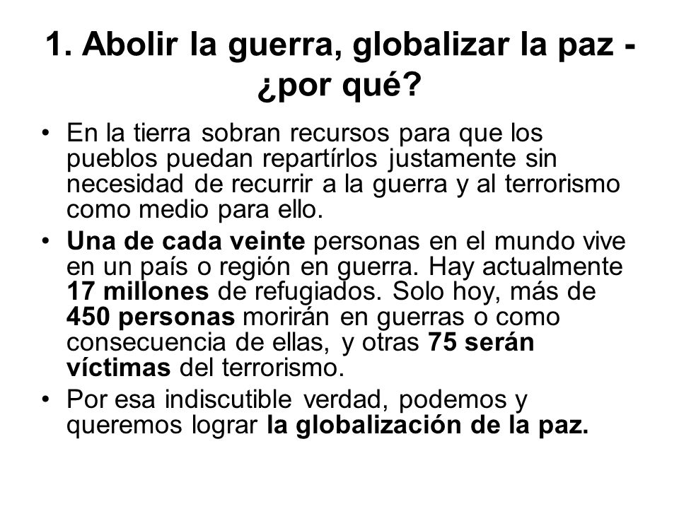 1. Abolir la guerra, globalizar la paz - ¿por qué