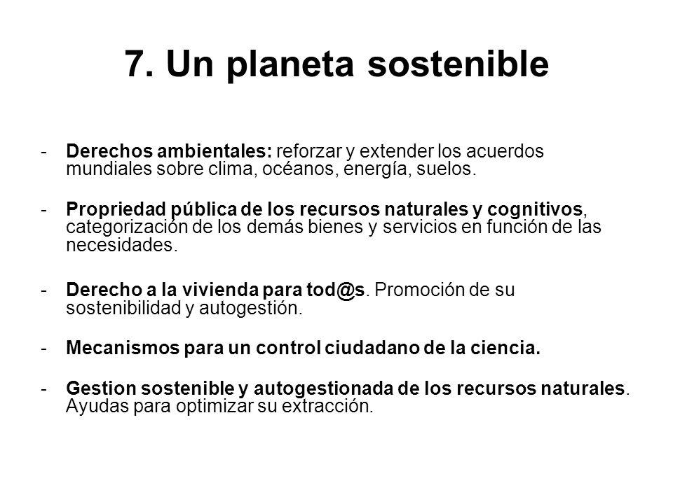 7. Un planeta sostenible Derechos ambientales: reforzar y extender los acuerdos mundiales sobre clima, océanos, energía, suelos.