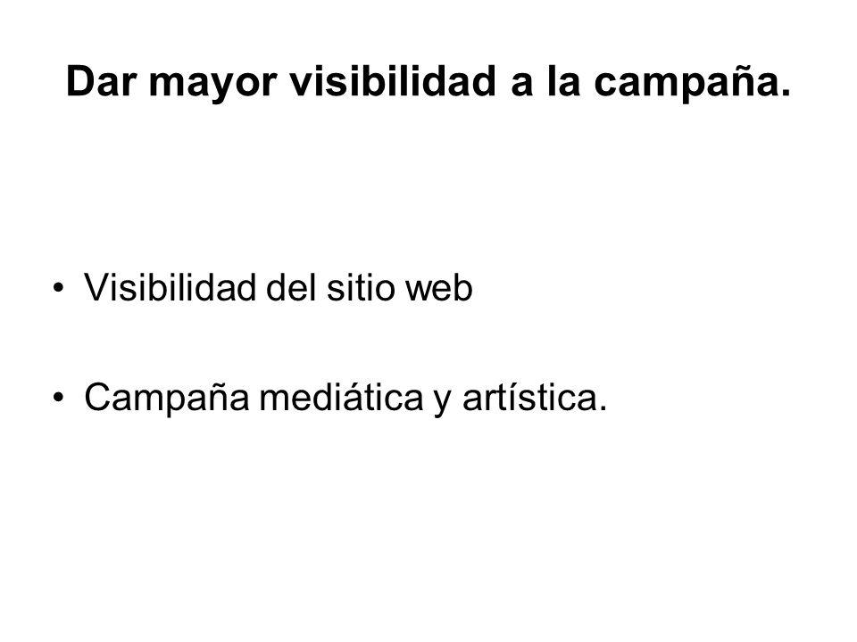 Dar mayor visibilidad a la campaña.