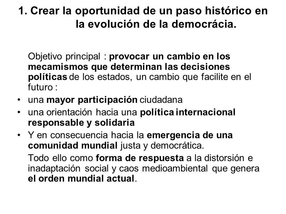 1. Crear la oportunidad de un paso histórico en la evolución de la democrácia.