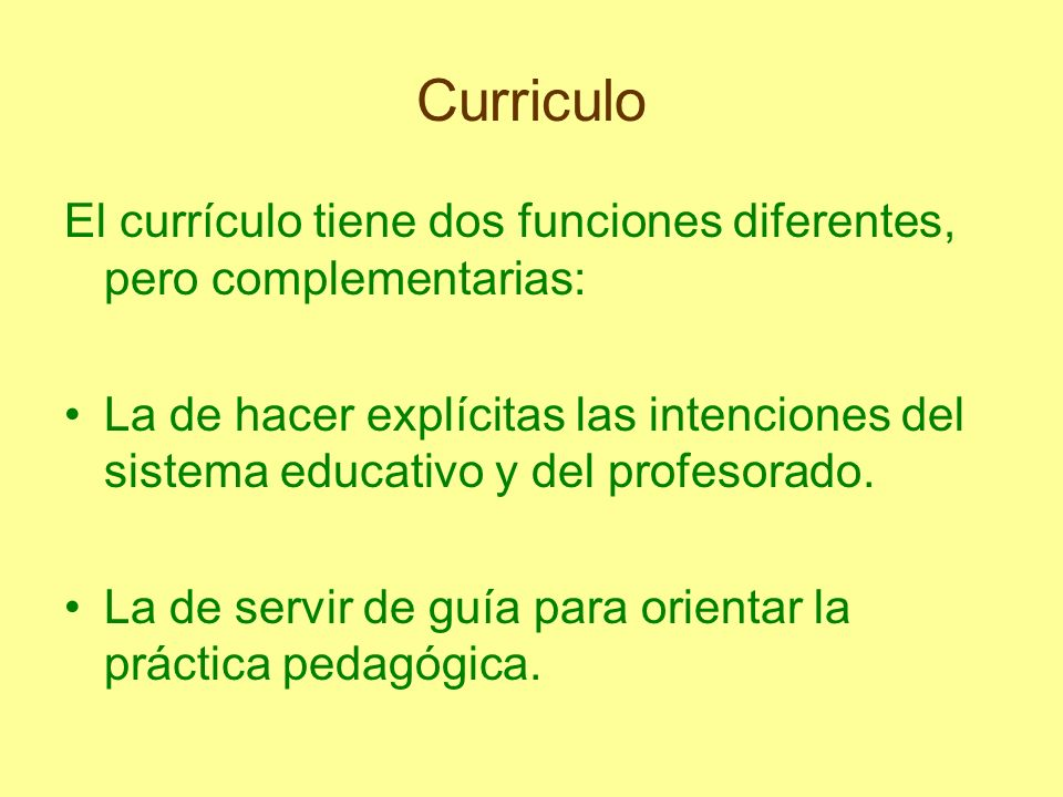 Curriculo El currículo tiene dos funciones diferentes, pero complementarias: