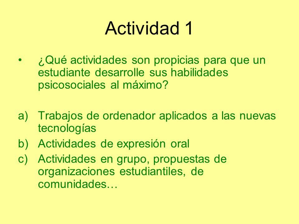 Actividad 1 ¿Qué actividades son propicias para que un estudiante desarrolle sus habilidades psicosociales al máximo