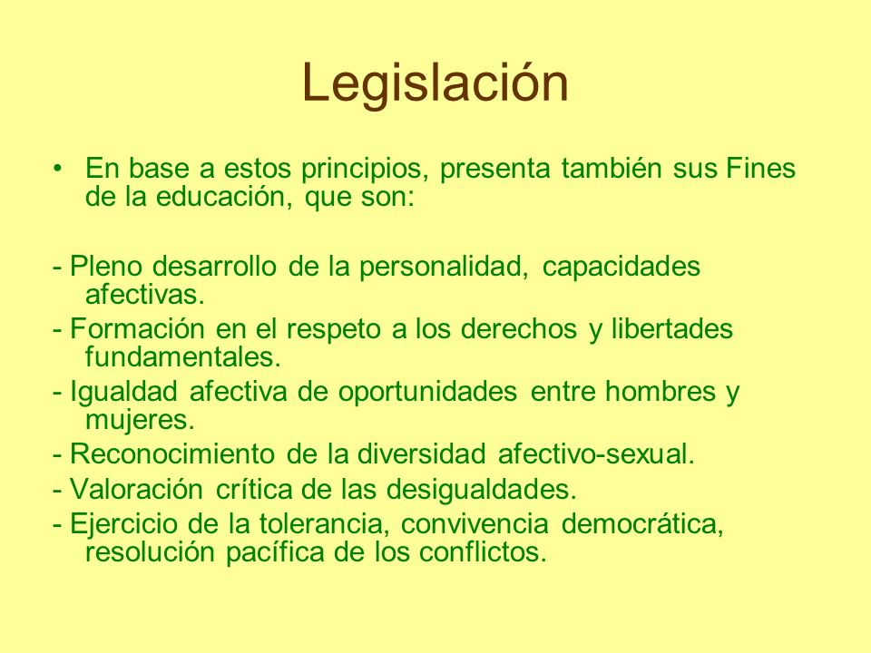 LegislaciónEn base a estos principios, presenta también sus Fines de la educación, que son: