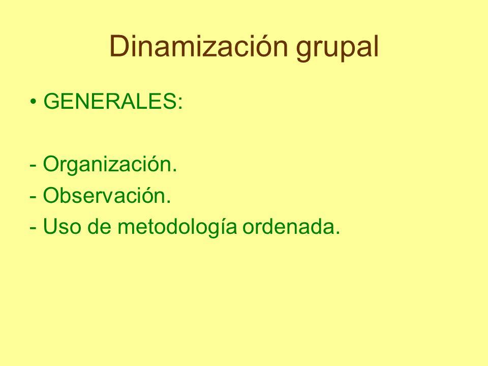 Dinamización grupal • GENERALES: - Organización. - Observación.