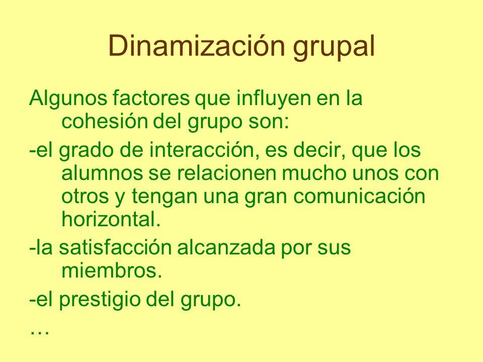 Dinamización grupal Algunos factores que influyen en la cohesión del grupo son: