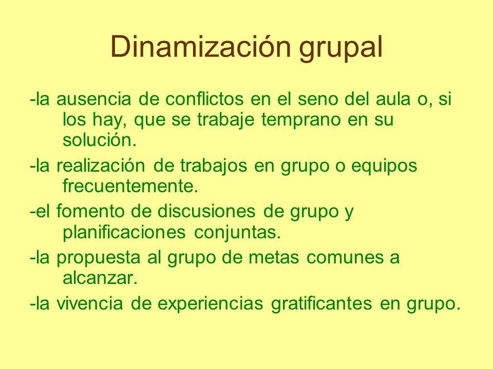 Dinamización grupal -la ausencia de conflictos en el seno del aula o, si los hay, que se trabaje temprano en su solución.