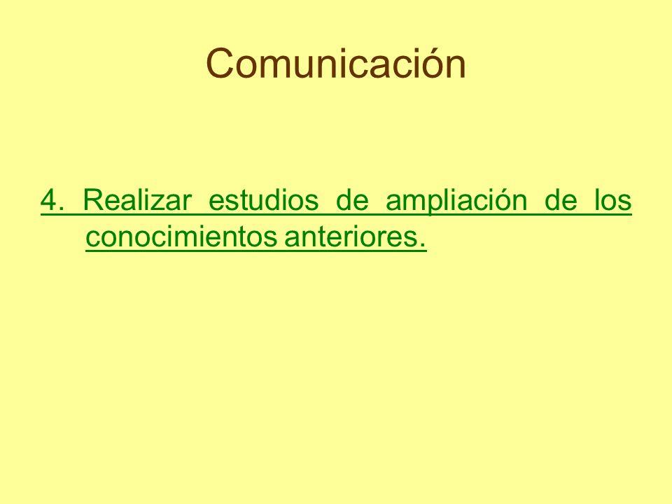 Comunicación 4. Realizar estudios de ampliación de los conocimientos anteriores.