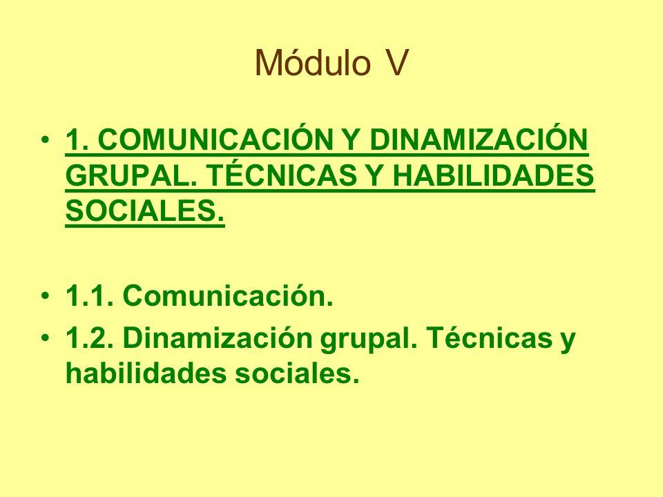 Módulo V 1. COMUNICACIÓN Y DINAMIZACIÓN GRUPAL. TÉCNICAS Y HABILIDADES SOCIALES. 1.1. Comunicación.