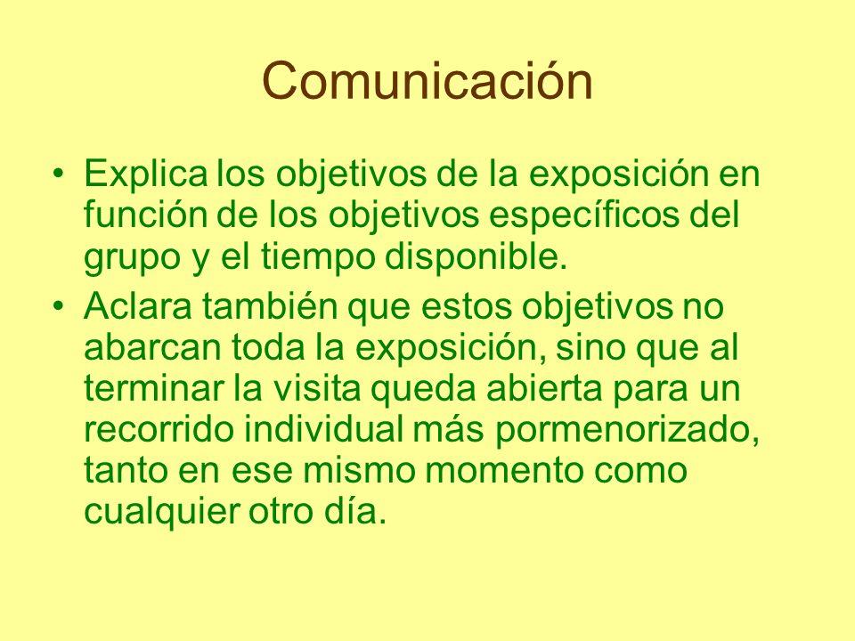Comunicación Explica los objetivos de la exposición en función de los objetivos específicos del grupo y el tiempo disponible.