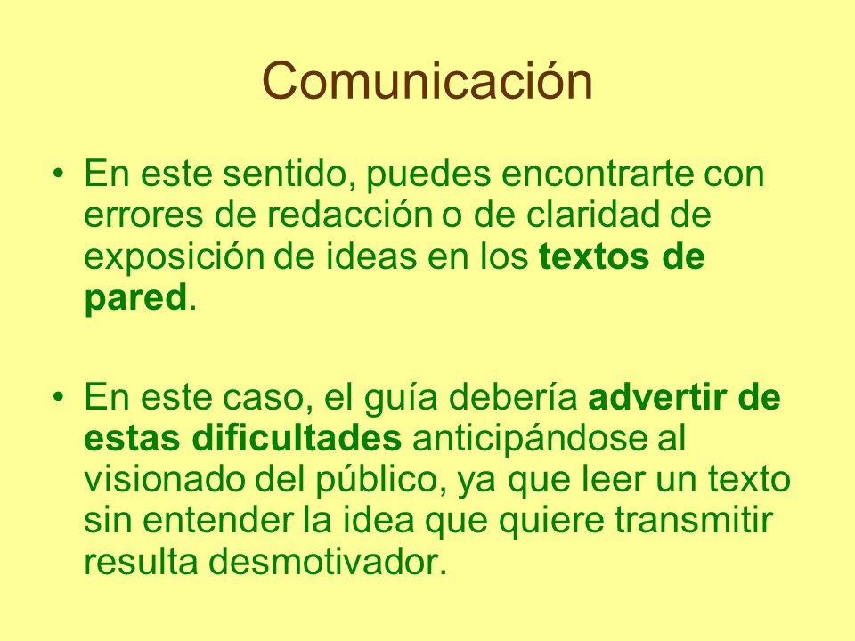 Comunicación En este sentido, puedes encontrarte con errores de redacción o de claridad de exposición de ideas en los textos de pared.